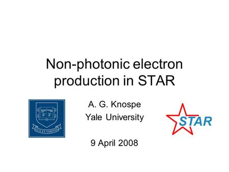 Non-photonic electron production in STAR A. G. Knospe Yale University 9 April 2008.