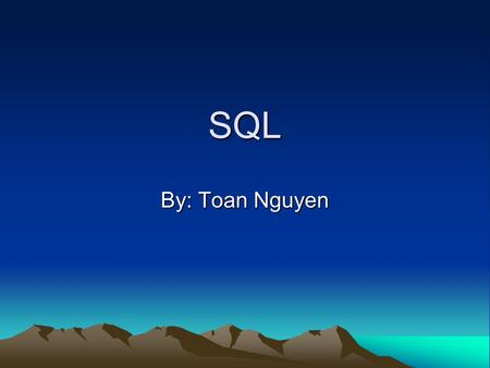 SQL By: Toan Nguyen. Download Download the software at  During the installation –Skip sign up for fast installation.