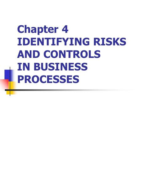 Chapter 4 IDENTIFYING RISKS AND CONTROLS IN BUSINESS PROCESSES.