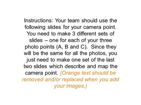 Instructions: Your team should use the following slides for your camera point. You need to make 3 different sets of slides – one for each of your three.