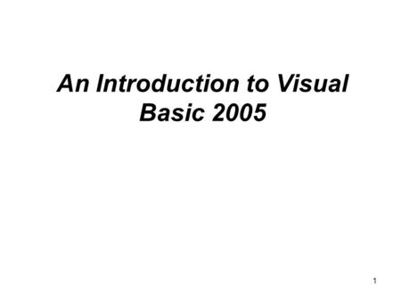 1 An Introduction to Visual Basic 2005. 2 Objectives Explain the history of programming languages Define the terminology used in object-oriented programming.