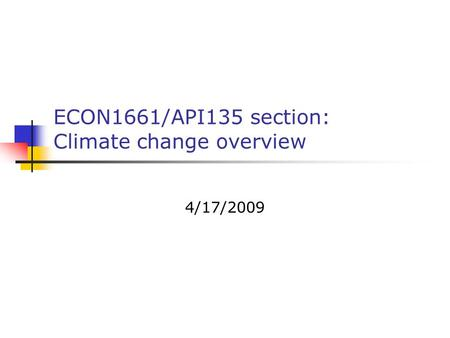 ECON1661/API135 section: Climate change overview 4/17/2009.
