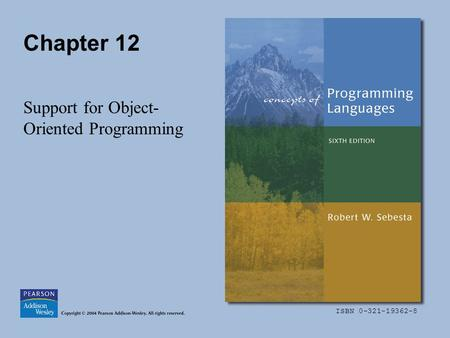 ISBN 0-321-19362-8 Chapter 12 Support for Object- Oriented Programming.