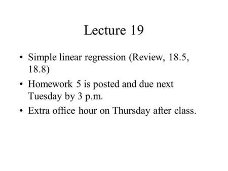 Lecture 19 Simple linear regression (Review, 18.5, 18.8)
