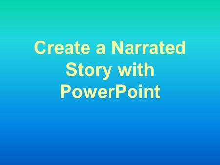 Create a Narrated Story with PowerPoint. Basics Enter Text. (Click in the text box and start typing. If a text box is not visible, go to Insert > Text.