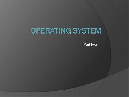 Part two. 3.2 operating system architecture  Software have two categories  Application software  System software  Application software: consists of.