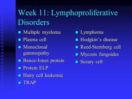 Week 11: Lymphoproliferative Disorders Multiple myeloma Multiple myeloma Plasma cell Plasma cell Monoclonal gammopathy Monoclonal gammopathy Bence-Jones.