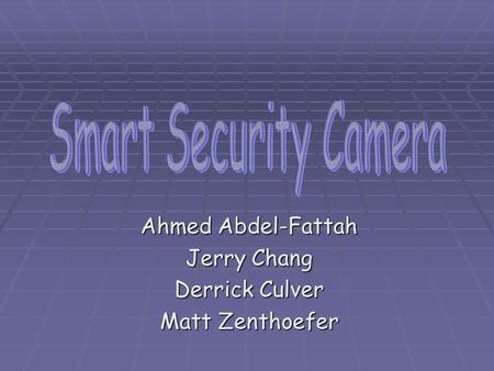 Ahmed Abdel-Fattah Jerry Chang Derrick Culver Matt Zenthoefer.