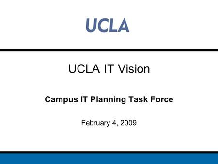UCLA IT Vision Campus IT Planning Task Force February 4, 2009.