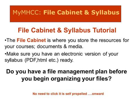 MyMHCC: File Cabinet & Syllabus No need to click it is self propelled ….onward File Cabinet & Syllabus Tutorial The File Cabinet is where you store the.