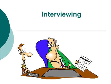 Interviewing. Tips for Interviews  Be on time  Dress Appropriately –suits  Have your resume with you  Know something about the company  Answer truthfully.