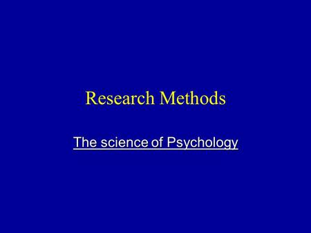 Research Methods The science of Psychology. Psychology is the science of :  How the human mind works.  How the mind enables people to adjust to their.