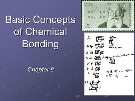 Basic Concepts of Chemical Bonding Chapter 8. Three Types of Chemical Bonds Ionic bond Ionic bond –Transfer of electrons –Between metal and nonmetal ions.
