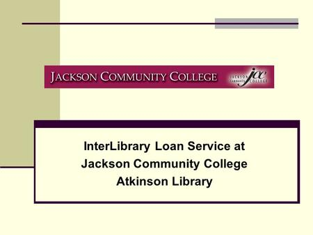 InterLibrary Loan Service at Jackson Community College Atkinson Library.