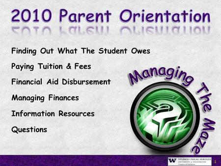 1 Finding Out What The Student Owes Paying Tuition & Fees Financial Aid Disbursement Managing Finances Information Resources Questions.