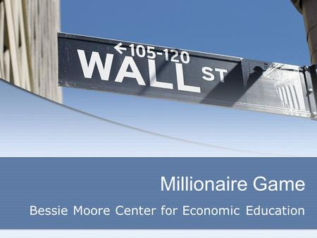Millionaire Game Bessie Moore Center for Economic Education.