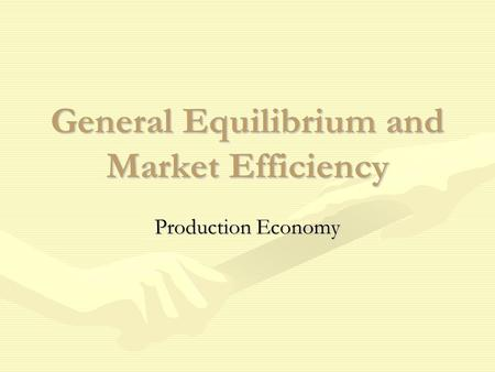 General Equilibrium and Market Efficiency Production Economy.