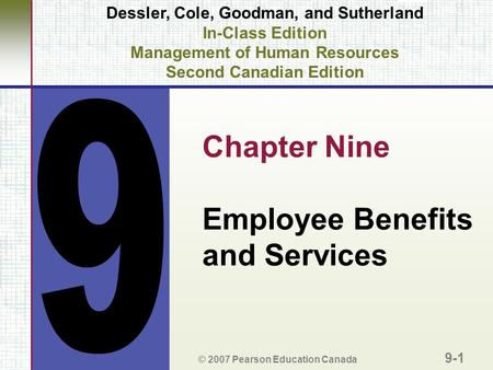 Dessler, Cole, Goodman, and Sutherland In-Class Edition Management of Human Resources Second Canadian Edition Chapter Nine Employee Benefits and Services.