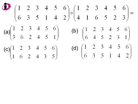 (a) (b) (c) (d). What is (1,2,3)  (3,4,2)? (a) (1, 2, 3, 4) (b) (1,2)  (3,4) (c) (1,3,4,2) (d) (3,1)  (4,2)