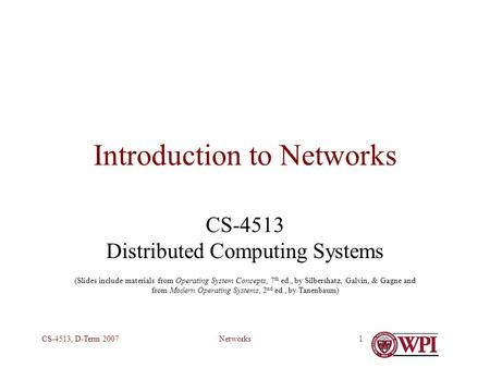 NetworksCS-4513, D-Term 20071 Introduction to Networks CS-4513 Distributed Computing Systems (Slides include materials from Operating System Concepts,