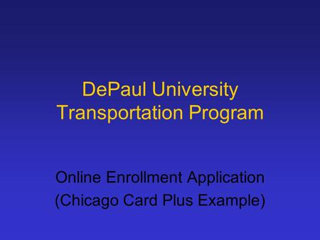 DePaul University Transportation Program Online Enrollment Application (Chicago Card Plus Example)