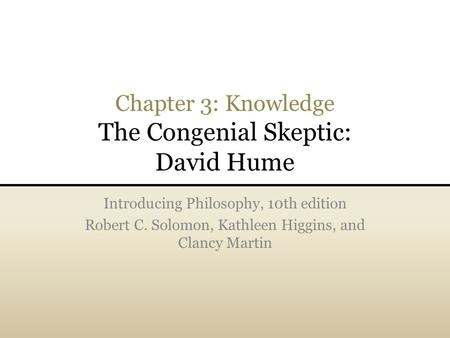 Chapter 3: Knowledge The Congenial Skeptic: David Hume