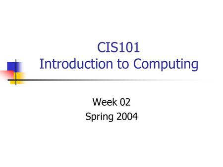CIS101 Introduction to Computing Week 02 Spring 2004.