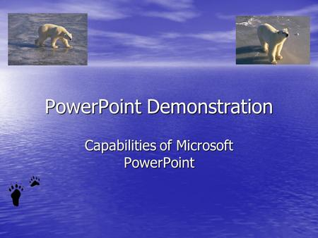 PowerPoint Demonstration Capabilities of Microsoft PowerPoint.