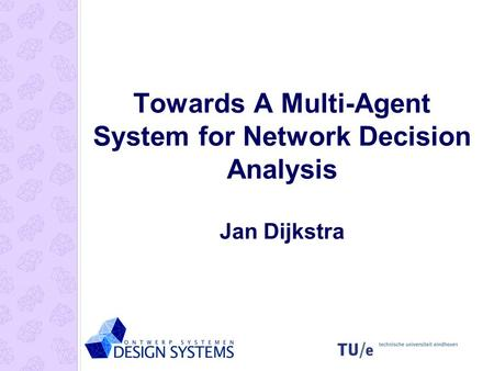 Towards A Multi-Agent System for Network Decision Analysis Jan Dijkstra.