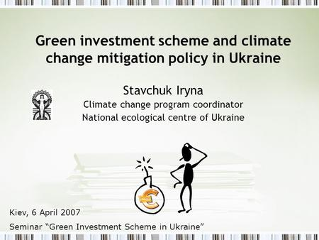 Green investment scheme and climate change mitigation policy in Ukraine Stavchuk Iryna Climate change program coordinator National ecological centre of.