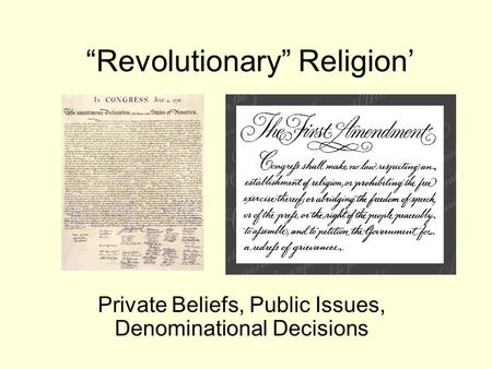 """Revolutionary"" Religion' Private Beliefs, Public Issues, Denominational Decisions."