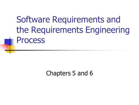 Software Requirements and the Requirements Engineering Process Chapters 5 and 6.