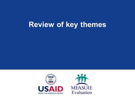 Review of key themes. Module 1: Data demand & use key concepts  Data are needed to improve the delivery of services  Providers play a critical role.