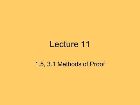 Lecture 11 1.5, 3.1 Methods of Proof. Last time in 1.5 To prove theorems we use rules of inference such as: p, p  q, therefore, q NOT q, p  q, therefore.
