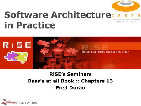 July 16 th, 2005 Software Architecture in Practice RiSE's Seminars Bass's at all Book :: Chapters 13 Fred Durão.