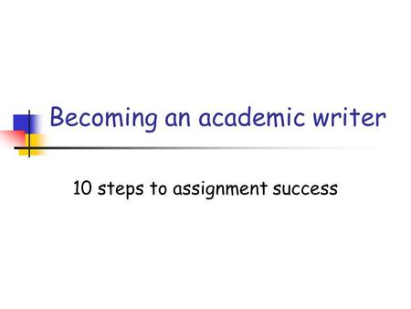 Becoming an academic writer 10 steps to assignment success.