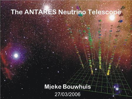 The ANTARES Neutrino Telescope Mieke Bouwhuis 27/03/2006.