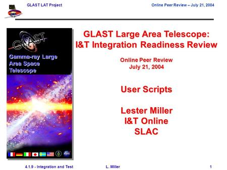 GLAST LAT ProjectOnline Peer Review – July 21, 2004 4.1.9 - Integration and Test L. Miller 1 GLAST Large Area Telescope: I&T Integration Readiness Review.