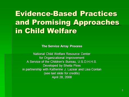1 Evidence-Based Practices and Promising Approaches in Child Welfare The Service Array Process National Child Welfare Resource Center for Organizational.
