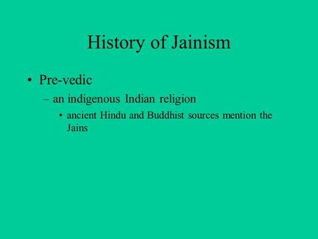 History of Jainism Pre-vedic –an indigenous Indian religion ancient Hindu and Buddhist sources mention the Jains.