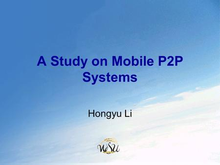 A Study on Mobile P2P Systems Hongyu Li. Outline  Introduction  Characteristics of P2P  Architecture  Mobile P2P Applications  Conclusion.