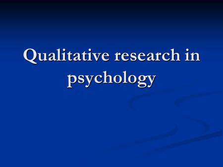 Qualitative research in psychology. A distinct research process Inquiries of knowledge that are outside the framework prescribed by the scientific method,