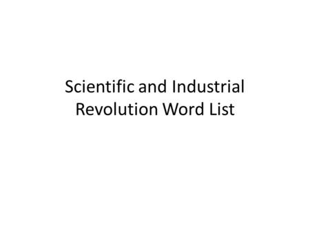 Scientific and Industrial Revolution Word List. Copernicus: (1473-1543)- Polish astronomer who concluded that the Earth and planets revolve around the.
