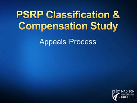 Appeals Process. The results of the PSRP Classification & Compensation study impact all PSRP employees. If you feel that your position has been classified.