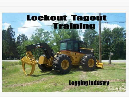 Lockout Tagout Training Logging Industry.