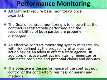 Performance Monitoring All All Contracts require basic monitoring once awarded. The Goal of contract monitoring is to ensure that the contract is satisfactorily.