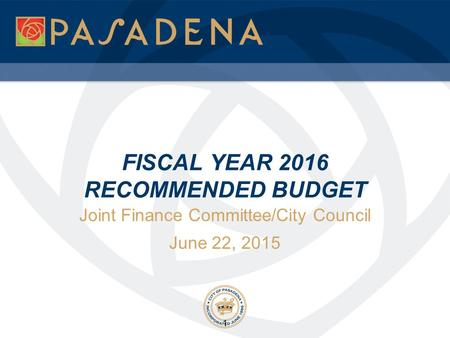 FISCAL YEAR 2016 RECOMMENDED BUDGET Joint Finance Committee/City Council June 22, 2015 1.