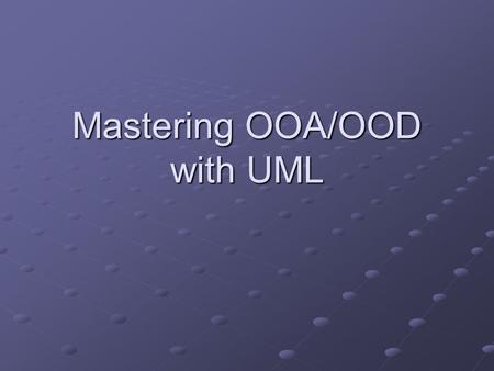 Mastering OOA/OOD with UML. Contents Introduction Requirements Overview OOAOOD.