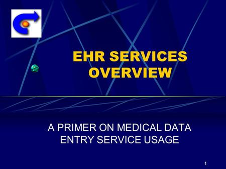1 EHR SERVICES OVERVIEW A PRIMER ON MEDICAL DATA ENTRY SERVICE USAGE.