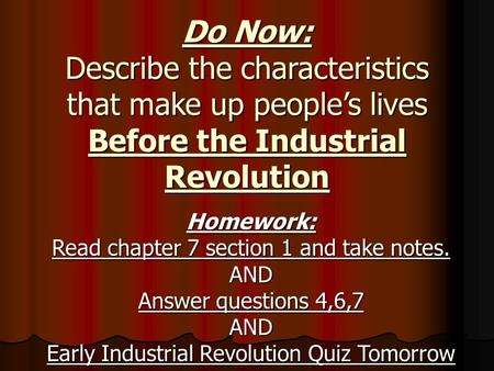 Do Now: Describe the characteristics that make up people's lives Before the Industrial Revolution Homework: Read chapter 7 section 1 and take notes. AND.